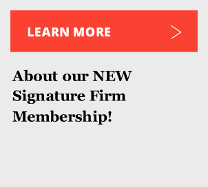 Learn more about our NEW Signature Firm Membership!