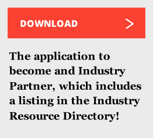 Download the application to become and Industry Partner, which includes a listing in the Industry Resource Directory!